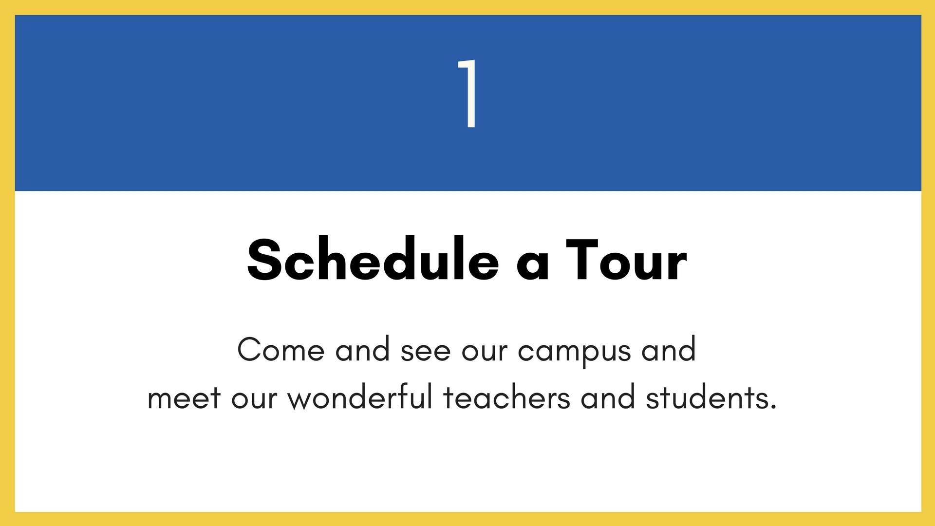 Step 1 - Schedule a Tour