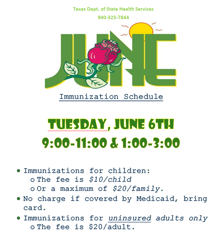 The Texas Dept. of State Health Services will be providing an immunization clinic on Tuesday, June 6th from 9-11 am and 1-3 pm. The cost is $10.