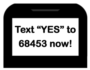 Text yes to 68453 now!