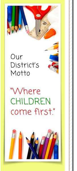 "Our District's Motto ""Where CHILDREN come first."""