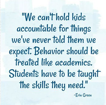 We can't hold kids accountable for things we've never told them we expect. Behavior should be treated like academics. Students have to be taught the skills they need.