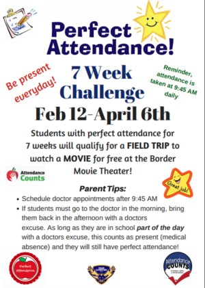 Perfect Attendance Challenge!  Be Present everyday during February 12th to April 6th and qualify for a field trip to the movie theater!