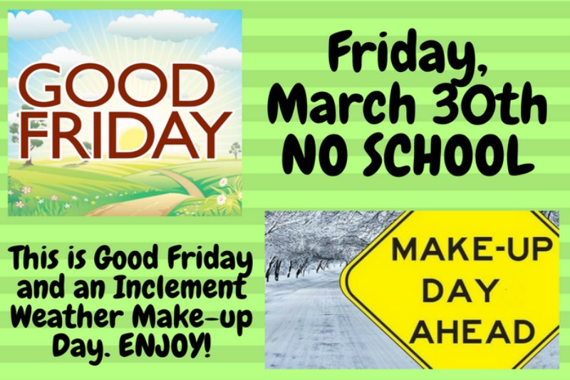 This is a sign with pictures for Good Friday and Make-up. Friday, March 30th NO SCHOOL.Day Ahead