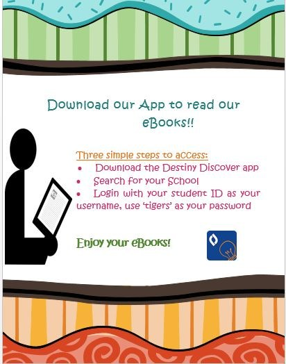 ownload our App to read our eBooks!!   Three simple steps to access: •	Download the Destiny Discover app •	Search for your School  •	Login with your student ID as your username, use 'tigers' as your password