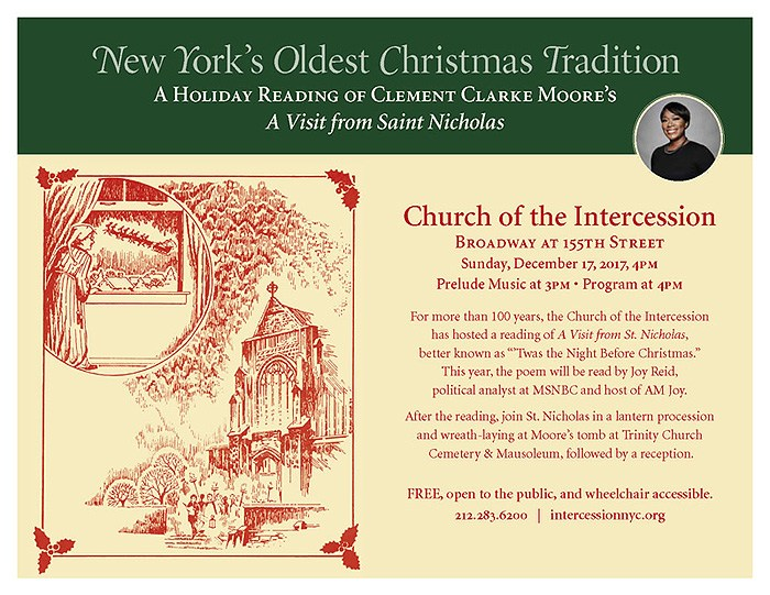 "A Holiday Reading of Clement Clarke Moore's  ""A Visit From Saint Nicholas"" Sunday, December 17, 2017 3:00 PM  6:00 PM Church of the Intercession BROADWAY AT 155TH STREET Sunday, December 17, :2017,  4PM Prelude Music a 3PM • Program a 4PM"