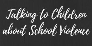 Talking to Children about school violence.jpg