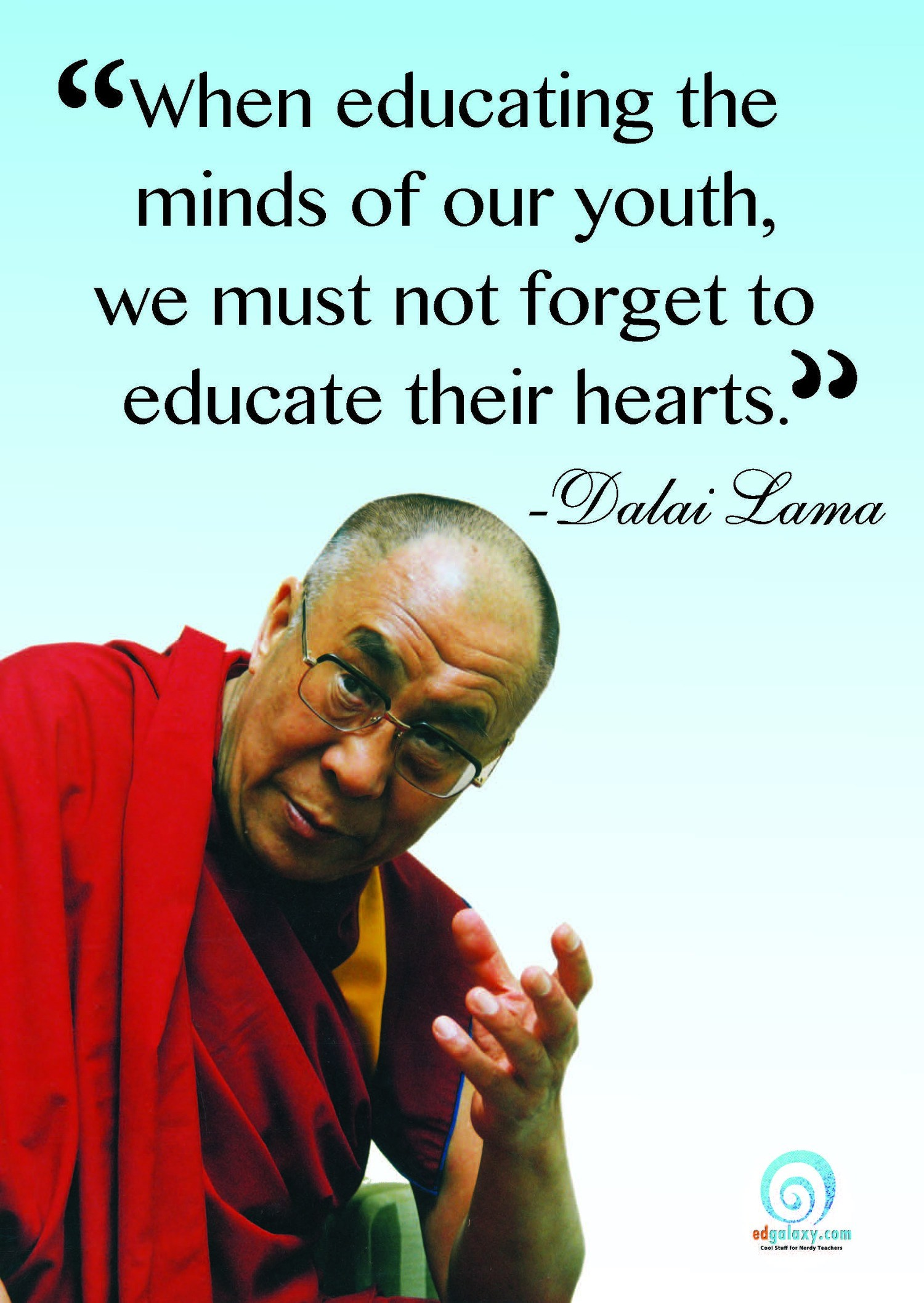 Dalai Lama quote: When educating the minds of our youth, we must not forget to educate their hearts.