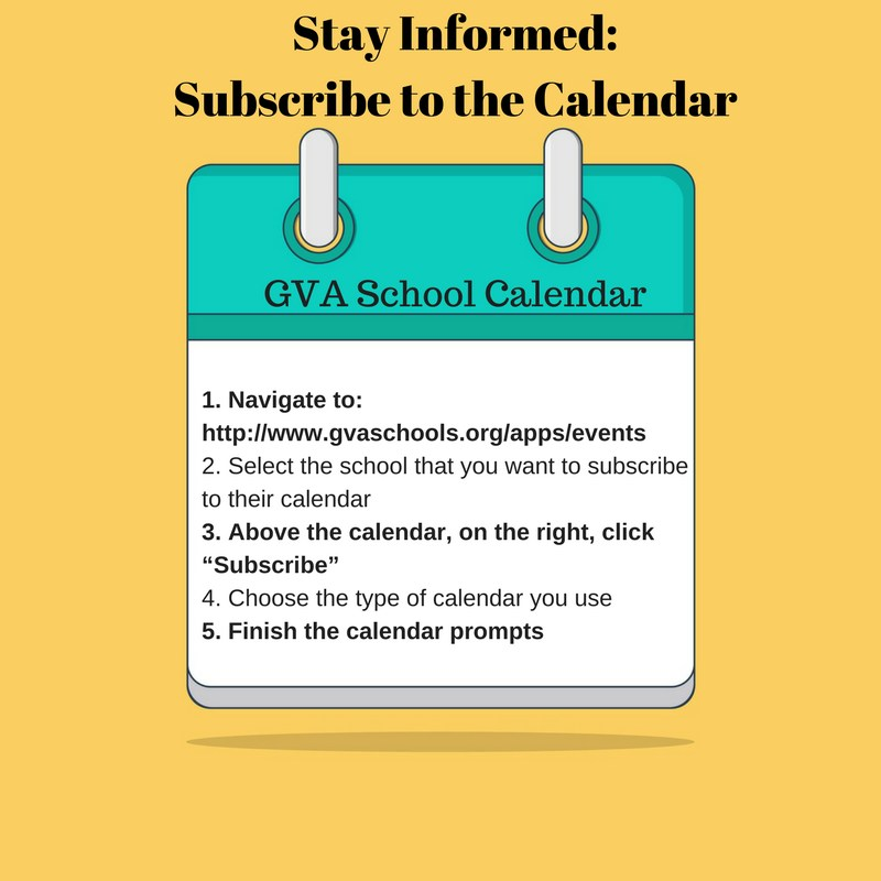 "icon of a calendar with the instructions: 1. Navigate to: http://www.gvaschools.org/apps/events 2. Select the school that you want to subscribe to their calendar 3. Above the calendar, on the right, click ""Subscribe"" 4. Choose the type of calendar you use 5. Finish the calendar prompts"