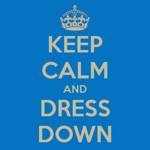 keep calm and dress down.jpg