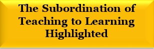 Subordination of Teaching to Learning