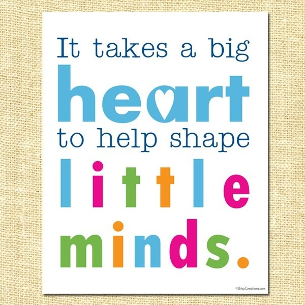 quote: it takes a great heart to  help shape little minds