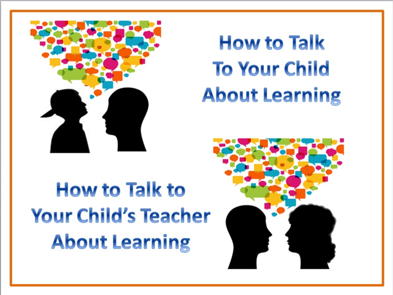 Check out this slide show for ideas on how to talk to children and teachers about learning.