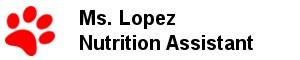 Ms. Lopez - - Nutrition Assistant