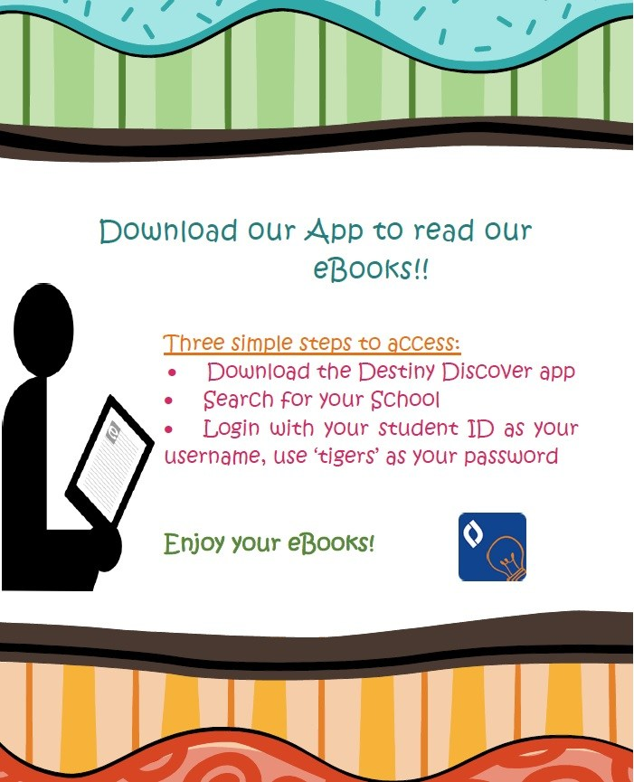 "ebook app instructions •	Go to App Store or Google Play  •	Search for Follett •	Select Destiny Discover / Download (open app after)  •	Open the 'Location' drop-down to select location, choose ""Texas""  •	Type the first few letters of your school's name in the 'School' field. •	Select your school from the list of suggestions •	Select 'Go!' •	Log In  •	Username: Student ID # Password: tigers"
