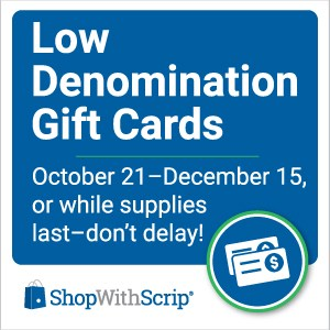 It's SCRIP time!  Low Denomination Gift Cards are NOW available! Featured Photo