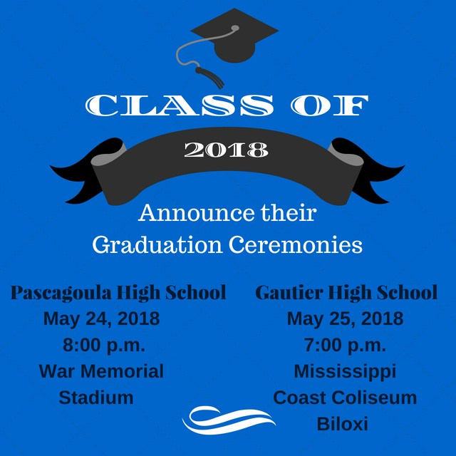 Class of 2018 cordially invite you to their graduation ceremonies.  Pascagoula High School will be graduating at 8:00 pm on Thursday, May 24, 2018 at War Memorial Stadium.   Gautier High School will be graduating at 7:00 pm on Friday, May 25, 2018 at the Mississippi Coast Coliseum in Biloxi.
