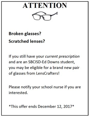 ATTENTION ED DOWNS Parents!!!  If you still have the current prescription and are an SBCISD-Ed Downs student, you may be eligible for a brand new pair of glasses from LensCrafters!  Please notify your school nurse if you are interested.  *This offer ends December 12, 2017*