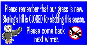 Please don't Sled on the grass this year.   It is very new.