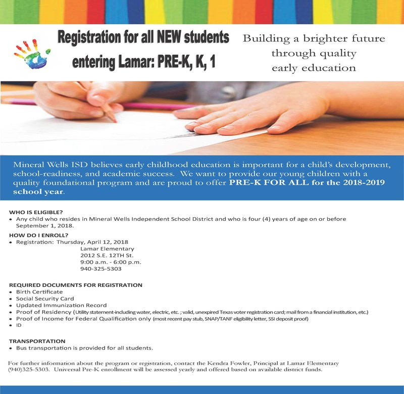 A familiar rite of passage will begin on Thursday, April 12, 2018 for Lamar Elementary.  It will be the first official day to register children for pre-k and kindergarten. This year registration is taking place at Lamar Elementary, 2012 S.E. 12th St, Mineral Wells.  Registration hours are from 9:00 am -6:00 pm at the campus.  No appointment is necessary.