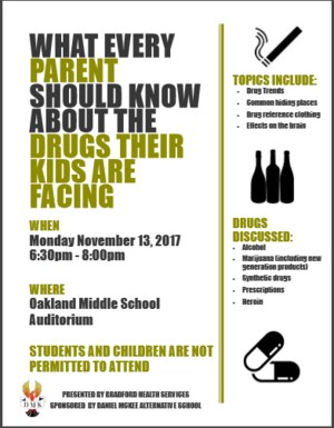 WHEN Monday November 13, 2017 6:30pm - 8:00pm WHERE Oakland Middle School Auditorium STUDENTS AND CHILDREN ARE NOT PERMITTED TO ATTEND PRESENTED BY BRADFORD HEALTH SERVICES SPONSORED BY DANIEL MCKEE ALTERNATIVE SCHOOL