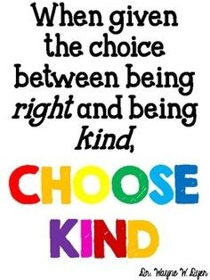 Clip art that states- When given the choice between being right and being kind, CHOOSE KIND