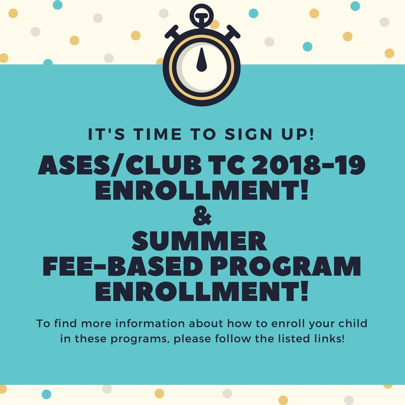 2018-19 enrollment is now open for our ASES/Club TC Extended Day Program and our new Summer School Fee-Based Program! Featured Photo