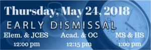 Early Dismissal Elementary & JCES: 12:00 pm Academies & OC: 12:15 pm Middle & High School: 1:00 pm