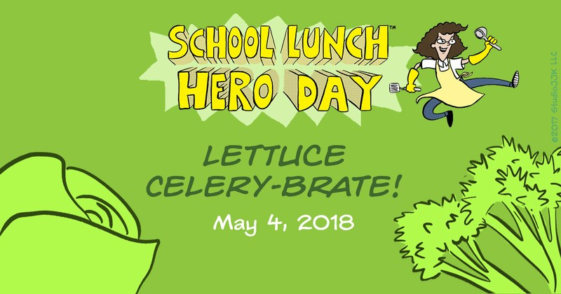 School Lunch Hero Day May 4, Lettuce Celery-brate. banner_copyright