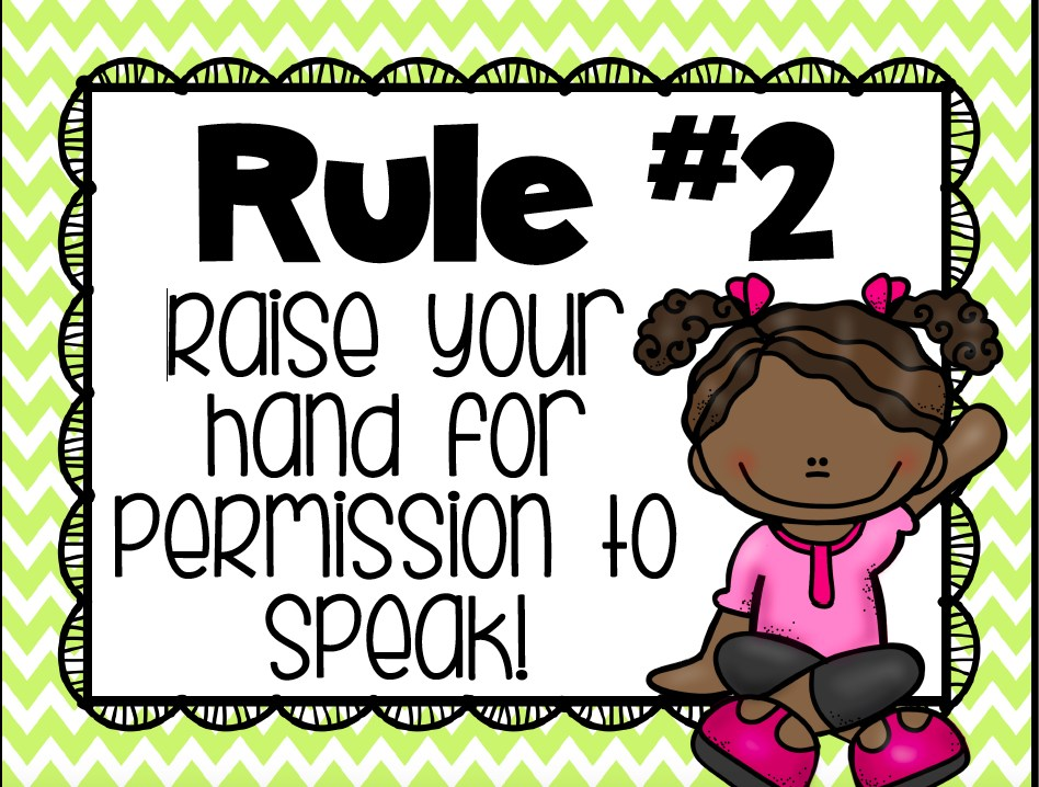 Raise your hands for permission to speak
