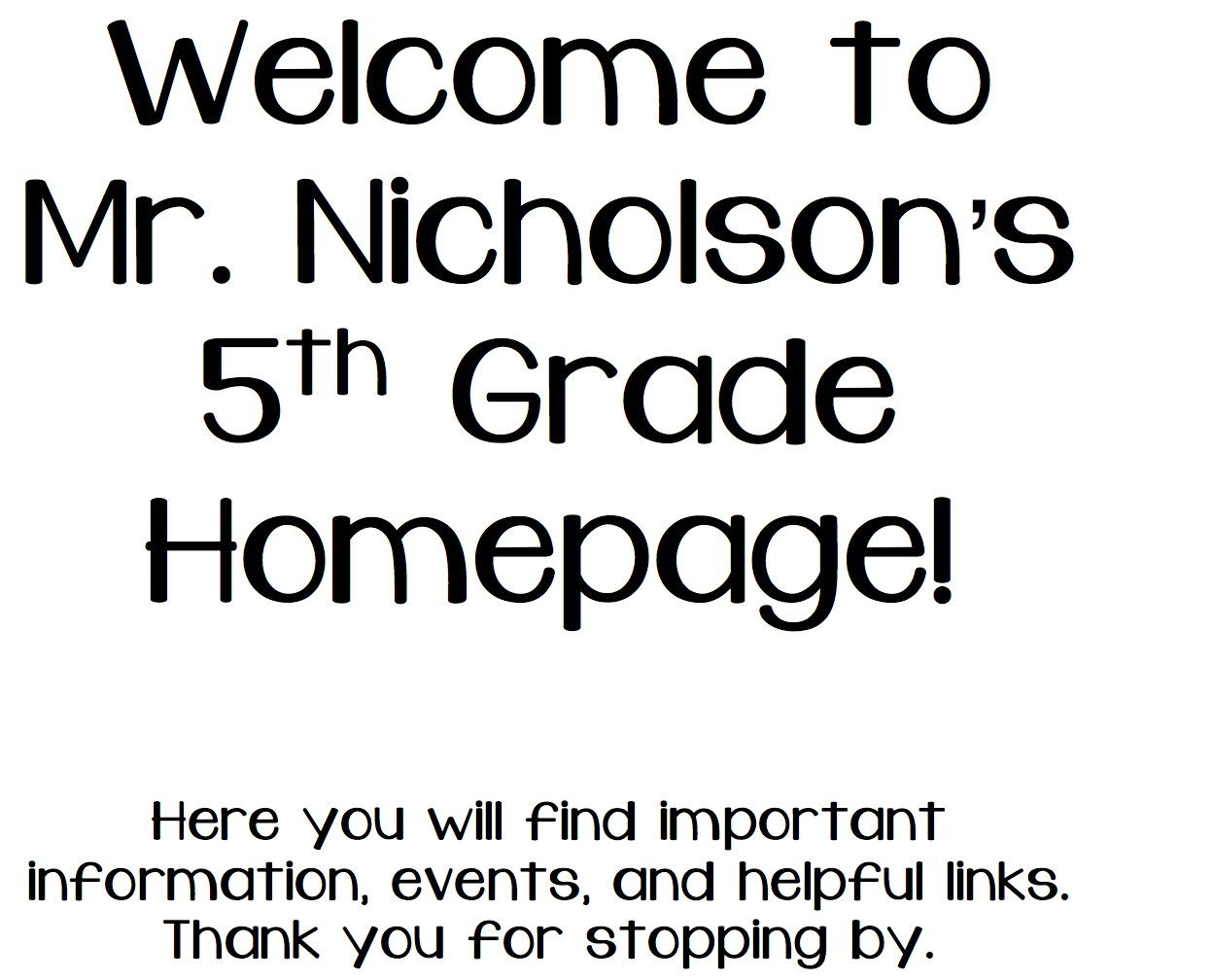 Welcome to Mr. Nicholson's 5th Grade Homepage!  Here you will find important information, events, and helpful links.  Thank you for stopping by.