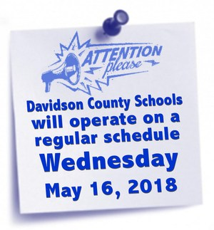 Davidson County Schools are open and operating on a regular schedule on May 16