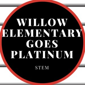 Willow Elementary goes platinum for STEM