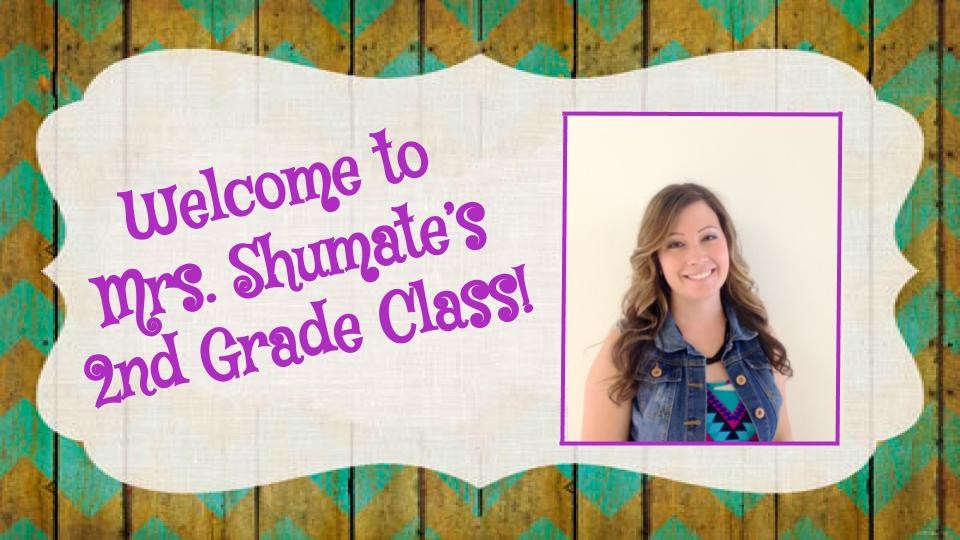 Welcome to  Mrs. Shumate's  2nd Grade Class!