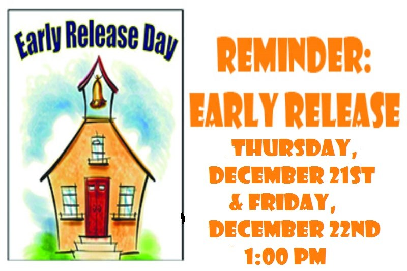 Picture of a School House with Early Release Day arcoss the top of it. Then on the side words say, REMINDER: EARLY RELEASE Thursday, December 21st and Friday, December 22nd at 1:00 pm.
