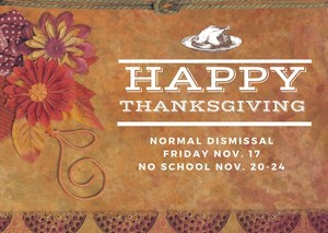Normal dismissal on Friday Nov. 17, 2017 No School Nov. 20-24