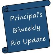 Principal's Biweekly Rio Update.