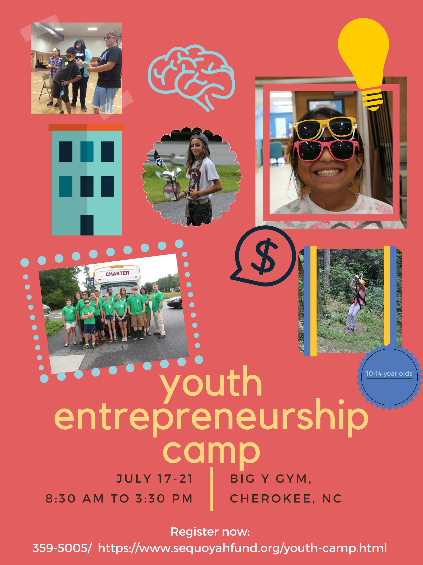 10-14 year old     Big Y Gym, Cherokee     July 17-21     FREE     Lunch provided every day     Field trip to Nantahala—Ziplining!     Learn about creating new products, selling, and money through hands-on activities.   Register at: https://www.sequoyahfund.org/youth-camp.html
