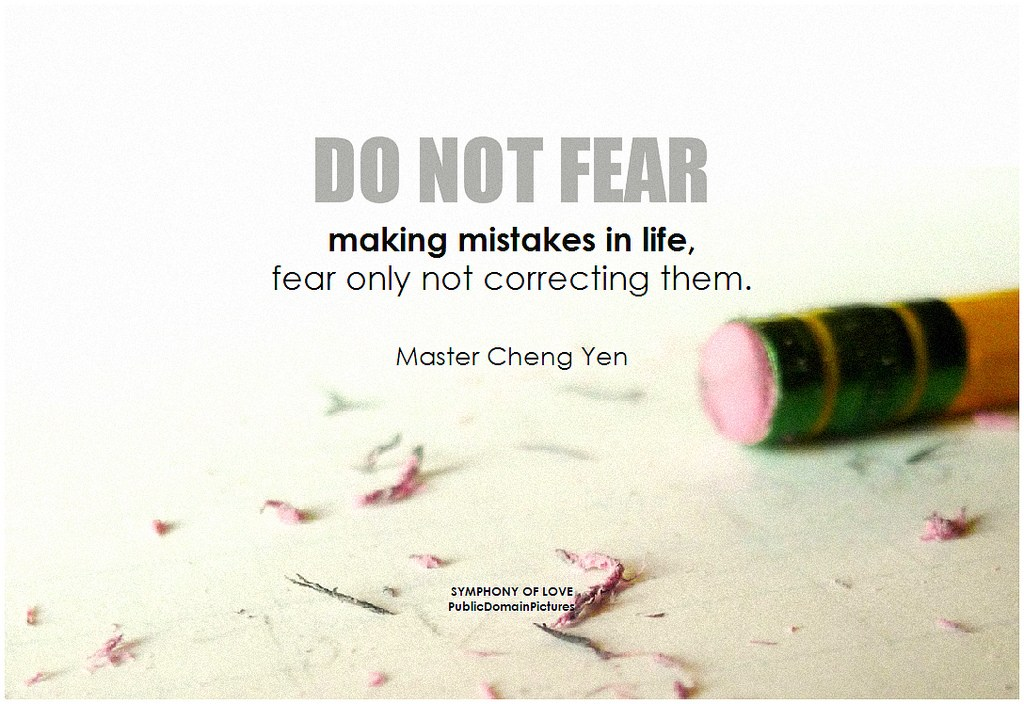 Do not fear making mistakes in life, fear only not correcting them.