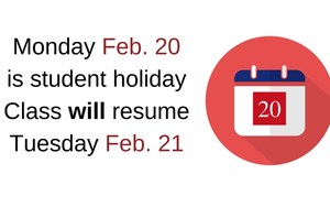 Monday Feb. 20 is student holidayClass will resume Tuesday Feb. 21.jpg