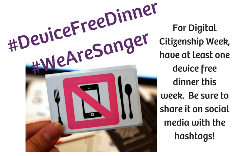 For Digital Citizenship Week, have at least one device free dinner this week.  Be sure to share it on social media with the hashtags! #DeviceFreeDinner #WeAreSanger