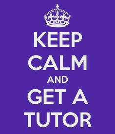 Keep Calm and Get a Tutor