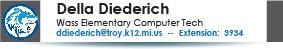 Della Diederich, Wass Elementary School Tech, ddiederich@troy.k12.mi.us or 248-823-3934.