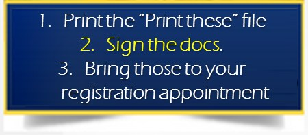 Print out and bring these two completed forms with you to REGISTRATION after reviewing the