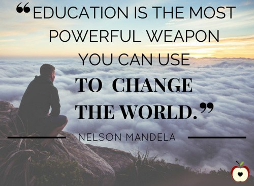 Education is the most powerful weapon you can use to change the world!