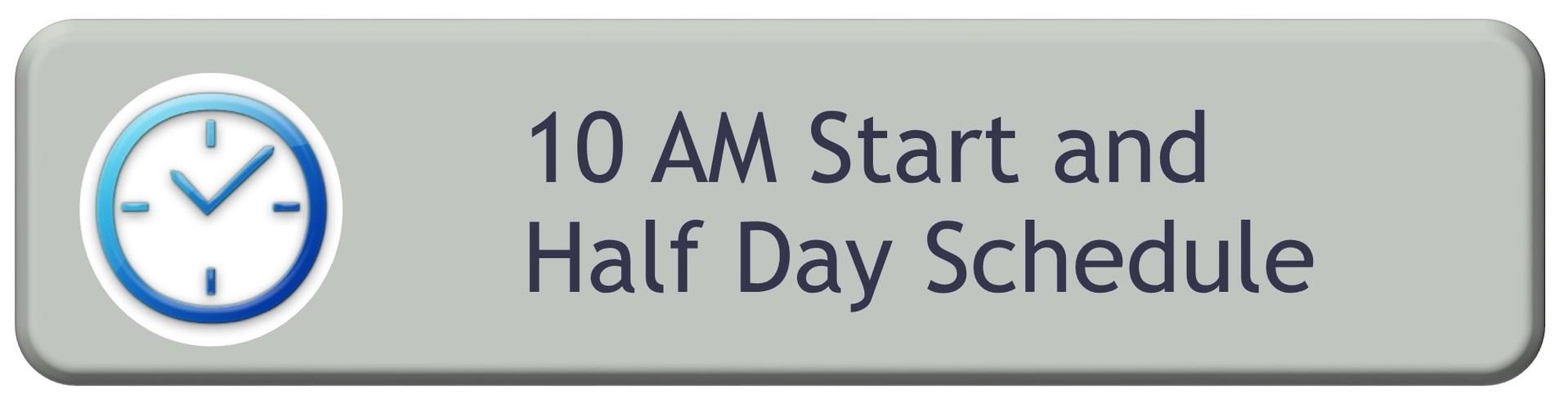 10 AM Start & Half Day