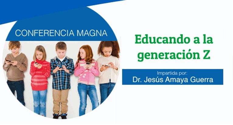 Educando a la generación Z (Conferencia Magna: Dr. Jesús Amaya) Featured Photo
