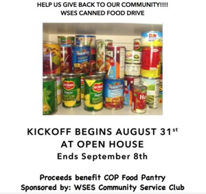 HELP US GIVE BACK TO OUR COMMUNITY!!!! WSES CANNED FOOD DRIVE KICKOFF BEGINS AUGUST 31st  AT OPEN HOUSE Ends September 8th  Proceeds benefit COP Food Pantry Sponsored by: WSES Community Service Club