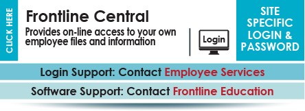 Frontline Central site provides online access to your own employee files and information.  Login and password are site specific.  Contact Employee Services for support.