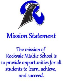 Rockvale Middle School Mission Statement: The mission of Rockvale Middle School is to provide opportunities for all students to learn, achieve, and succeed.