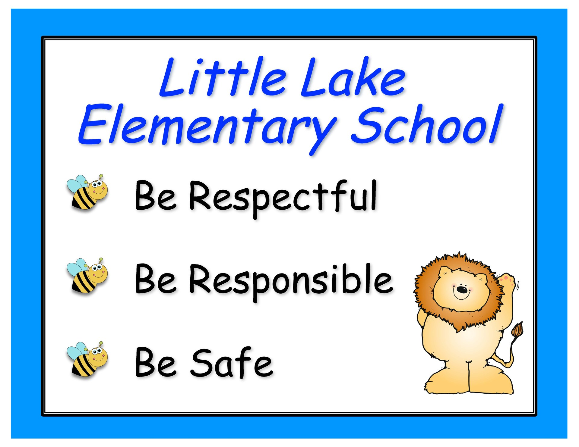 School Rules at Little Lake are to be Respectful, Be Responsible, and Be Safe